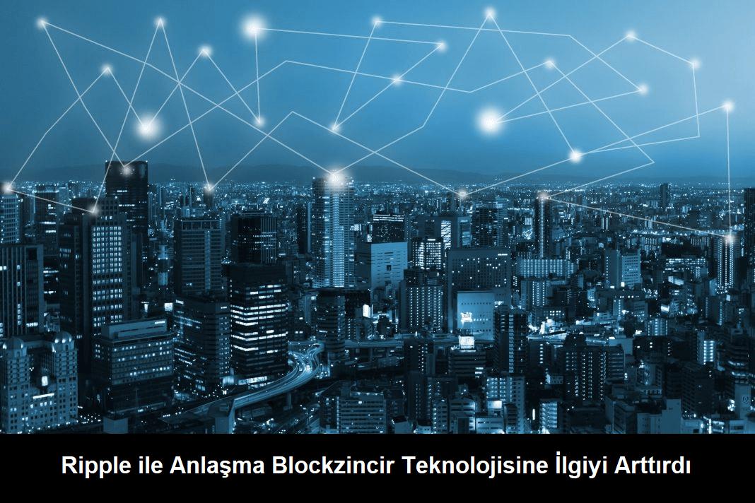 Ripple ile Anlaşma Blockzincir Teknolojisine İlgiyi Arttırdı
